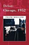 Debut: Chicago, 1952 - Frank Holland