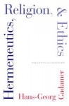 Hermeneutics, Religion, and Ethics - Hans-Georg Gadamer, Joel Weinsheimer