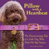 Pillow with a Heartbeat: The Heartwarming Tale of a Little Dog Who Finds His Big Purpose - Nancy Stanley