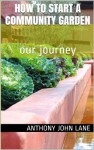 How to Start a Community Garden: Our Journey - Anthony Lane