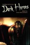 Dark Heroes - Jessy Marie Roberts, J. Leigh Bailey, Tony Wilson, Kat Heckenbach, J.M. Martin, Christopher Heath, Mel Obedoza