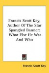 Francis Scott Key, Author of the Star Spangled Banner: What Else He Was and Who - Francis Scott Key