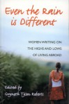 Even the Rain Is Different: Women Writing on the Highs and Lows of Living Abroad - Gwyneth Roberts