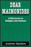 Dear Maimonides: A Discourse on Religion and Science - Andrew Sanders