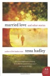 Married Love and Other Stories - Tessa Hadley