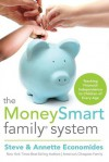 The MoneySmart Family System: Teaching Financial Independence to Children of Every Age - Steve Economides, Annette Economides