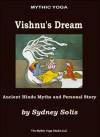 Mythic Yoga: Vishnu's Dream - Ancient Hindu Myths and Personal Story - Sydney Solis