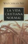 La Vida Cristiana Normal = The Normal Christian Life - Watchman Nee, T. S. (Watchman) Nee
