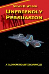 Unfriendly Persuasion - A Tale from the Arbiter Chronicles (Book 2) - Steven H. Wilson