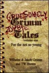 Gruesomely Grimm Zombie Tales (Volume #1) - T.W. Brown