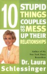 Ten Stupid Things Couples Do to Mess Up Their Relationships - Laura C. Schlessinger
