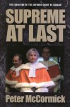 Supreme at Last: The Evolution of the Supreme Court of Canada - Peter McCormick
