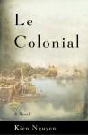 Le Colonial: A Novel - Kien Nguyen