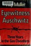 Eyewitness Auschwitz: Three Years in the Gas Chambers - Filip Muller, Susanne Flatauer
