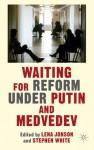 Waiting For Reform Under Putin and Medvedev - Lena Jonson, Stephen White