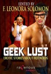 Geek Lust: Erotic Stories About Hot Nerds - F. Leonora Solomon, Kaysee Renee Robichaud, Madlyn March, Beckah Rose, Kimber Vale, Jeanine McAdam, Max Vos, Suleikha Snyder, M.J. Mancini, Raven de Hart, Robyn Avalon, Rob Rosen, Dirk Taylor, Del Carmen, Shane Allison
