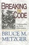 Breaking the Code - Participant's Book: Understanding the Book of Revelation - Bruce M. Metzger