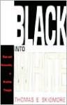 Black into White: Race and Nationality in Brazilian Thought - Thomas E. Skidmore, Skidmore, Thomas E. Skidmore, Thomas E.
