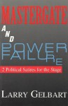 Mastergate and Power Failure: 2 Political Satires for the Stage by Larry Gelbart - Larry Gelbart