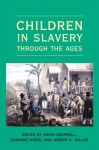 Children in Slavery through the Ages - Gwyn Campbell, Suzanne Miers, Joseph C. Miller
