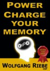 Power Charge Your Memory - Wolfgang Riebe