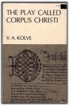 The Play Called Corpus Christi - V.A. Kolve