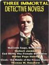 Three Immortal Detective Novels - Thomas W. Hanshew, Herbert George Jenkins, Harlan Page Halsey