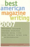 The Best American Magazine Writing 2007 - American Society of Magazine Editors, William Langewiesche, C.J. Chivers, Susan Casey, Andrew Corsello, Vanessa Grigoriadis, Christopher Hitchens, Sandra Tsing Loh, Paul Theroux, Janet Reitman