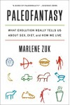 Paleofantasy: What Evolution Really Tells Us about Sex, Diet, and How We Live - Marlene Zuk