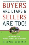 Buyers Are Liars & Sellers Are Too!: The Truth about Buying or Selling Your Home - Richard Courtney