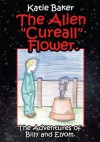 """The Alien """"Cureall"""" Flower.: The Adventures of Billy and Elyom. - Katie Baker"""