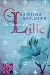 Die Lilien-Reihe, Band 1: Die Stunde der Lilie - Sandra Regnier