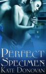 PERFECT SPECIMEN - Kate Donovan