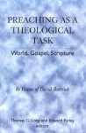 Preaching as a Theological Task: World, Gospel, Scripture in Honor of David Buttrick - Thomas G. Long