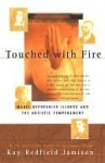 Touched with Fire: Manic-depressive Illness & the Artistic Temperament - Kay Redfield Jamison