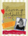 Living Artfully: A Heart-full Guide of Ideas and Inspirations That Celebrate Life, Love, and Moments That Matter - Sandra Magsamen