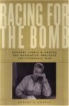 Racing for the Bomb: General Leslie R. Groves, the Manhattan Project's Indispensable Man - Robert S. Norris