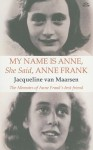 My Name Is Anne, She Said, Anne Frank: The Memoirs of Anne Frank's Best Friend - Jacqueline van Maarsen