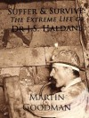Suffer & Survive: The Extreme Life of Dr J.S. Haldane - Martin Goodman