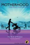 Motherhood - Philosophy for Everyone: The Birth of Wisdom - Fritz Allhoff, Sheila Lintott, Judith Warner