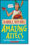 Amazing Aztecs (Horrible Histories) - Terry Deary, Martin Brown