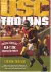 The Usc Trojans: College Football's All-Time Greatest Dynasty - Steven Travers