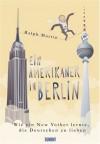 Ein Amerikaner In Berlin. Wie Ein New Yorker Lernte, Die Deutschen Zu Lieben - Ralph Martin