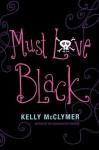 Must Love Black - Kelly McClymer
