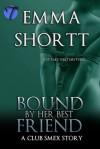 Bound by Her Best Friend - Emma Shortt