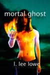 Mortal Ghost - L. Lee Lowe