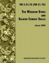 The Warrior Ethos and Soldier Combat Skills: The Official U.S. Army Field Manual FM 3-21.75 (FM 21-75), 28 January 2008 Revision - U.S. Department of the Army, United States Army Infantry School, United States Army Training and Doctrine Command