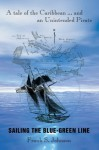 Sailing the Blue-Green Line : A tale of the Caribbean and an Unintended Pirate - Frank Johnson