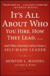 It's All About Who You Hire, How They Lead...and Other Essential Advice from a Self-Made Leader - Morton Mandel, John A. Byrne