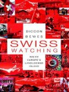 Swiss Watching: Inside Europe's Landlocked Island: Inside Europe's Landlocked Island - Diccon Bewes